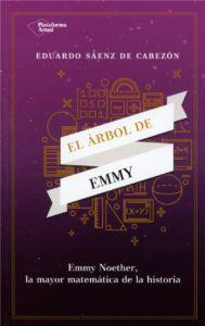 """El libro """"El árbol de Emmy"""" cuenta la historia de Emmy e incluye la bibliografía de otras muchas mujeres matemáticas."""